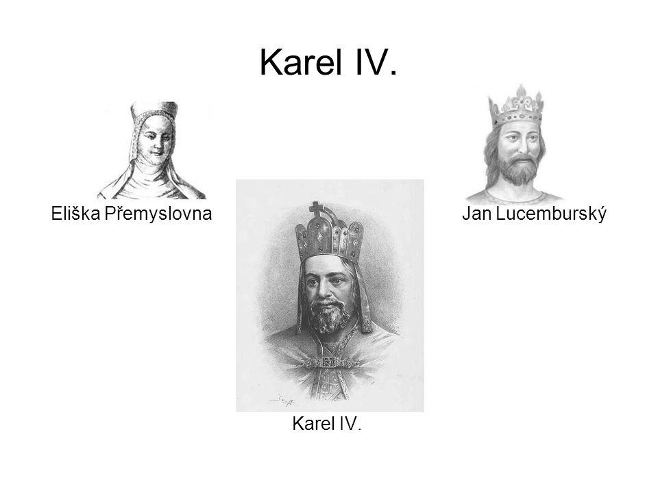 Karel IV. Eliška Přemyslovna Jan Lucemburský Karel IV.
