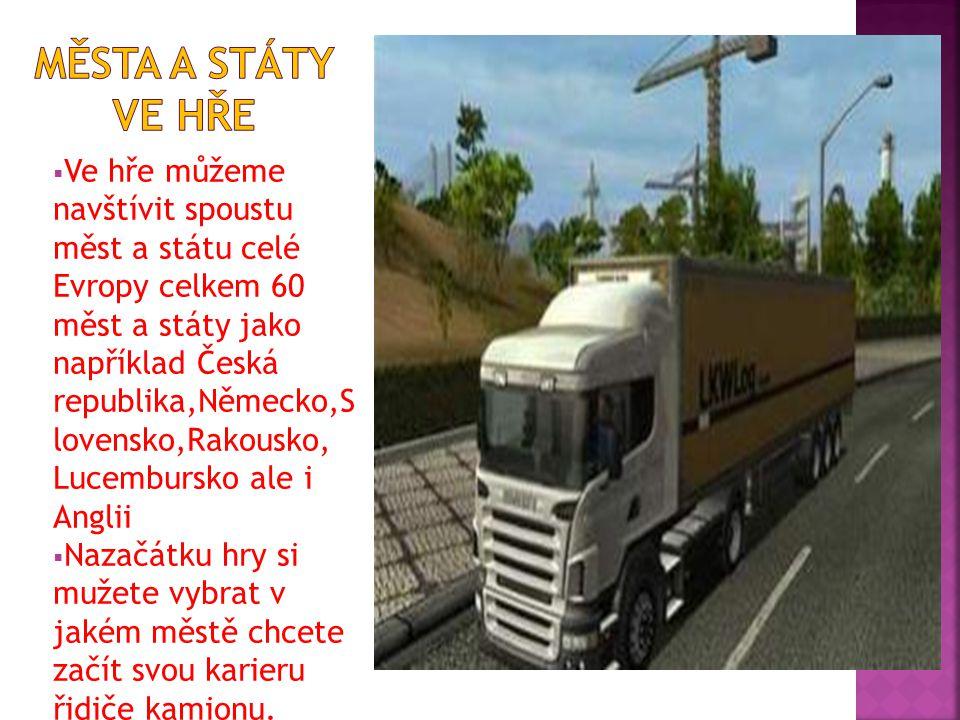  Ve hře můžeme navštívit spoustu měst a státu celé Evropy celkem 60 měst a státy jako například Česká republika,Německo,S lovensko,Rakousko, Lucembursko ale i Anglii  Nazačátku hry si mužete vybrat v jakém městě chcete začít svou karieru řidiče kamionu.