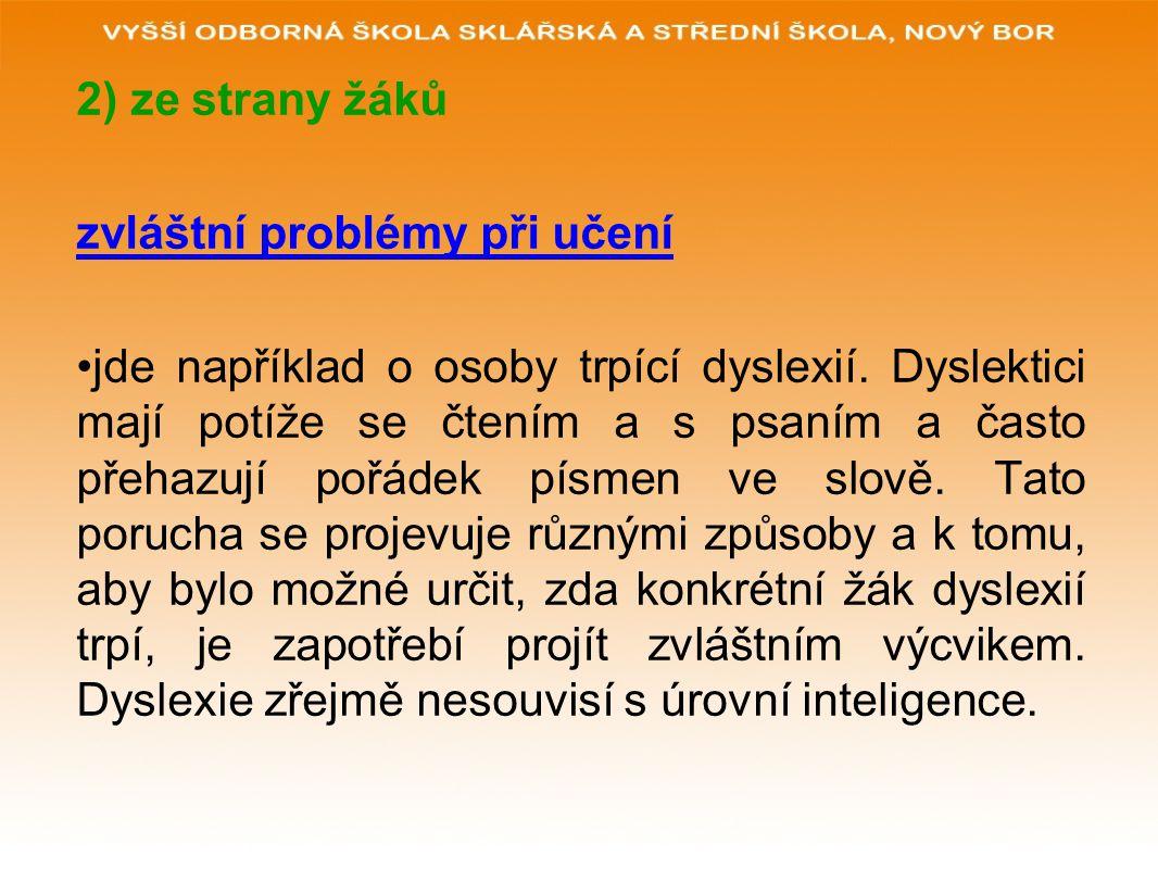 2) ze strany žáků zvláštní problémy při učení jde například o osoby trpící dyslexií.