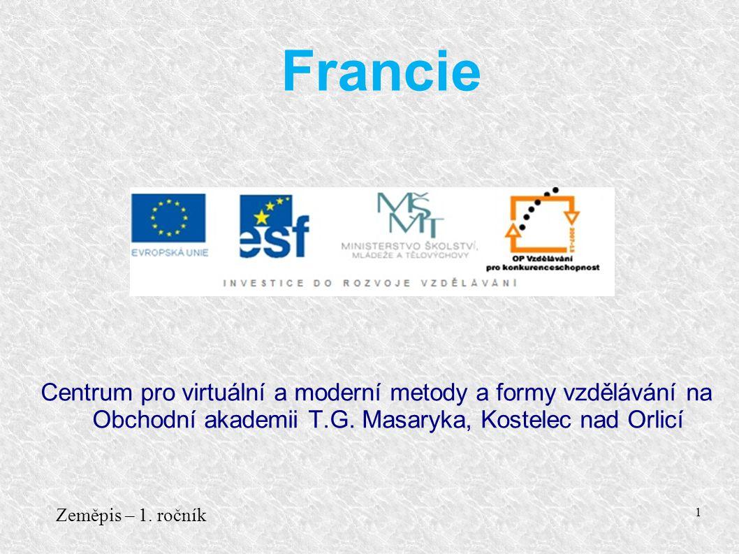 Centrum pro virtuální a moderní metody a formy vzdělávání na Obchodní akademii T.G. Masaryka, Kostelec nad Orlicí Zeměpis – 1. ročník 1 Francie