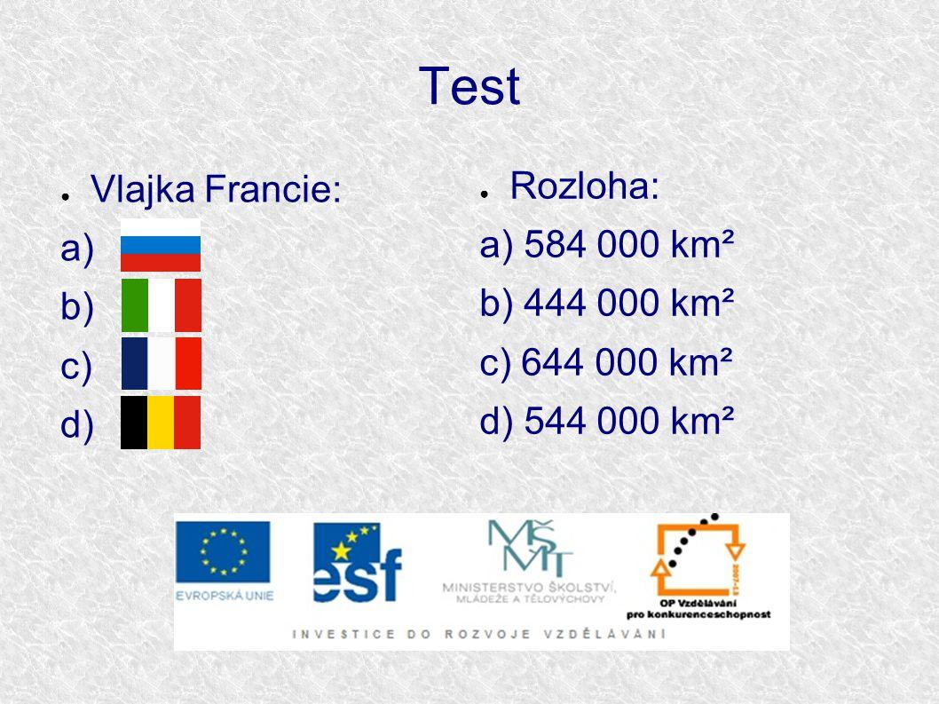 Test ● Vlajka Francie: a) b) c) d) ● Rozloha: a) 584 000 km² b) 444 000 km² c) 644 000 km² d) 544 000 km²