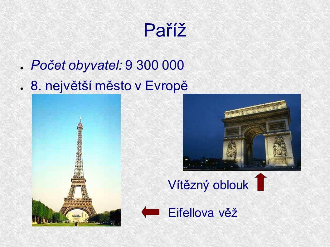 Paříž ● Počet obyvatel: 9 300 000 ● 8. největší město v Evropě Vítězný oblouk Eifellova věž