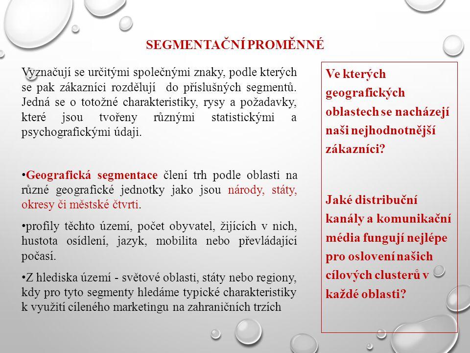 SEGMENTAČNÍ PROMĚNNÉ Vyznačují se určitými společnými znaky, podle kterých se pak zákazníci rozdělují do příslušných segmentů. Jedná se o totožné char
