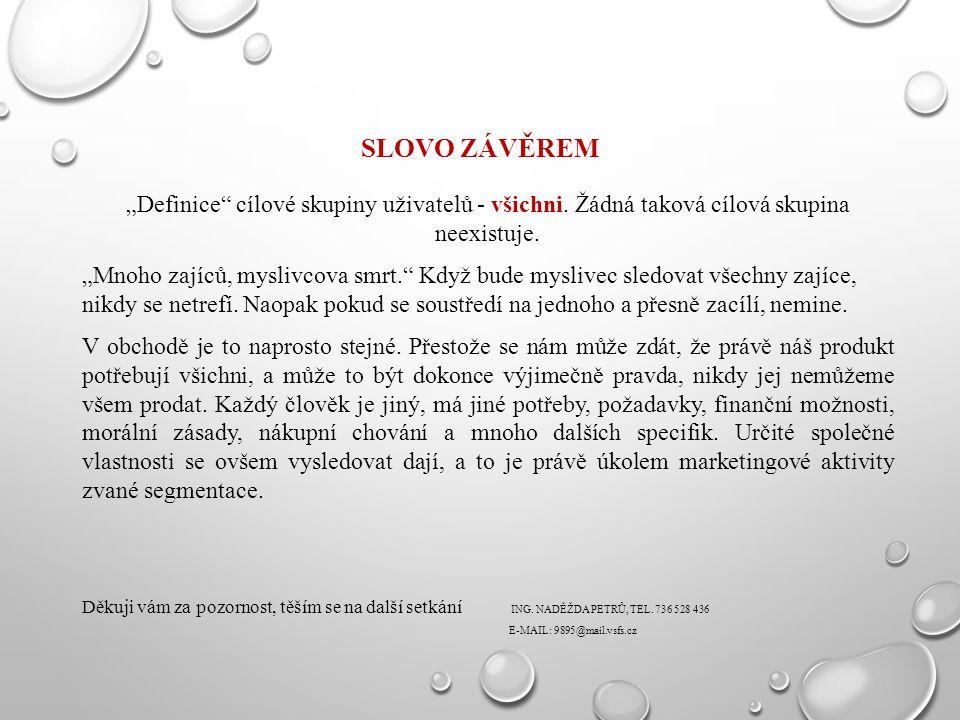 """SLOVO ZÁVĚREM """"Definice"""" cílové skupiny uživatelů - všichni. Žádná taková cílová skupina neexistuje. """"Mnoho zajíců, myslivcova smrt."""" Když bude mysliv"""