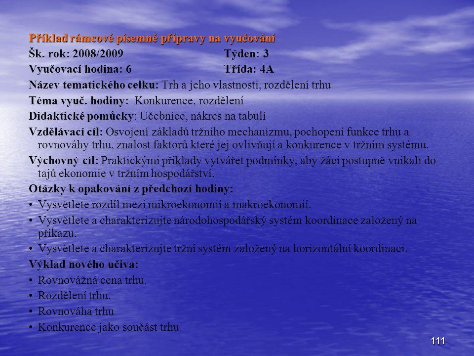 111 Příklad rámcové písemné přípravy na vyučování Šk. rok: 2008/2009 Týden: 3 Vyučovací hodina: 6 Třída: 4A Název tematického celku: Trh a jeho vlastn