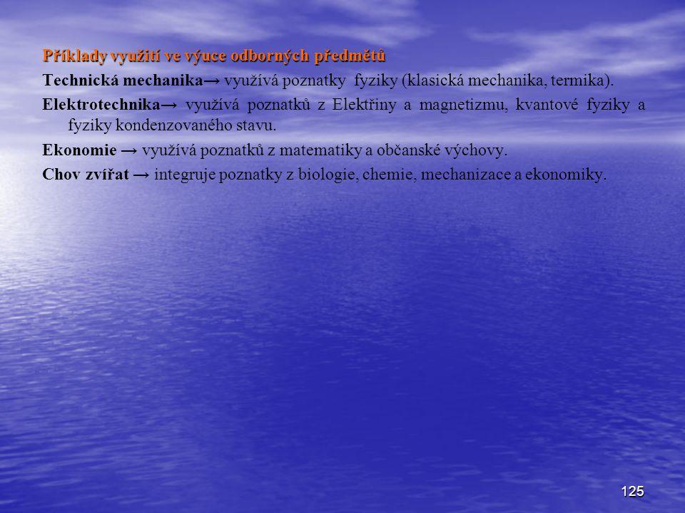 125 Příklady využití ve výuce odborných předmětů Technická mechanika→ využívá poznatky fyziky (klasická mechanika, termika). Elektrotechnika→ využívá