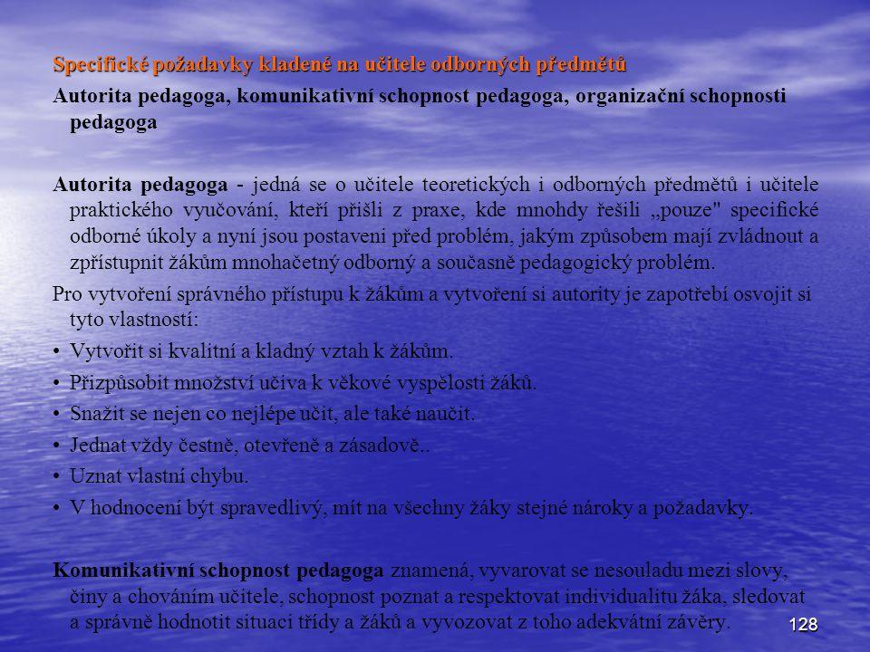 128 Specifické požadavky kladené na učitele odborných předmětů Autorita pedagoga, komunikativní schopnost pedagoga, organizační schopnosti pedagoga Au