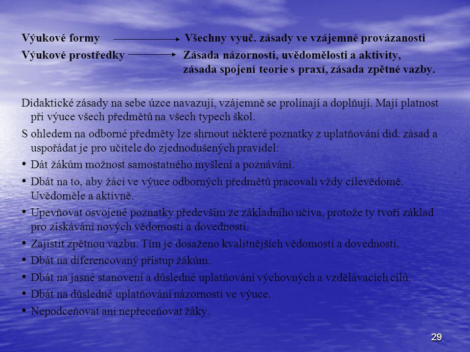 29 Výukové formy Všechny vyuč. zásady ve vzájemné provázanosti Výukové prostředky Zásada názornosti, uvědomělosti a aktivity, zásada spojení teorie s