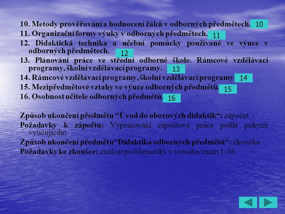 3 10. Metody prověřování a hodnocení žáků v odborných předmětech. 11. Organizační formy výuky v odborných předmětech. 12. Didaktická technika a učební