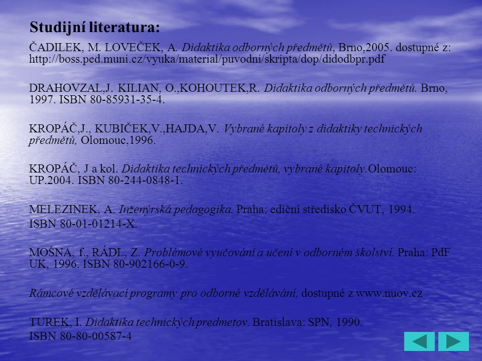 4 Studijní literatura: ČADILEK, M. LOVEČEK, A. Didaktika odborných předmětů, Brno,2005. dostupné z: http://boss.ped.muni.cz/vyuka/material/puvodni/skr