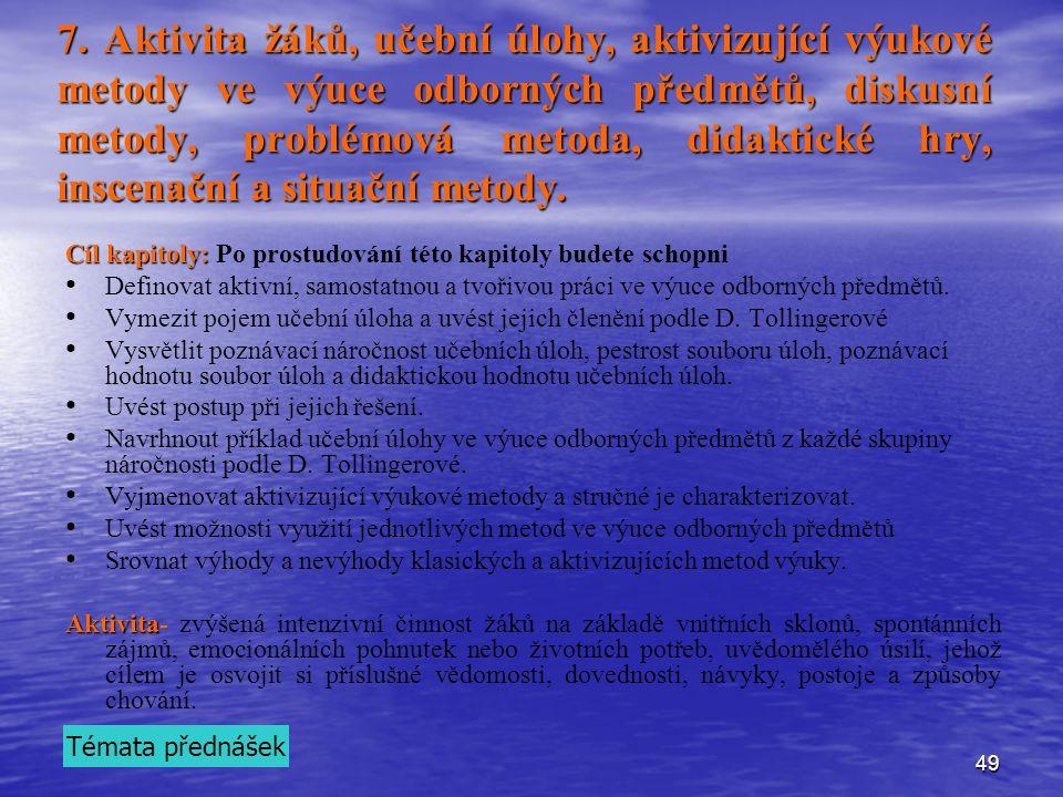 49 7. Aktivita žáků, učební úlohy, aktivizující výukové metody ve výuce odborných předmětů, diskusní metody, problémová metoda, didaktické hry, inscen