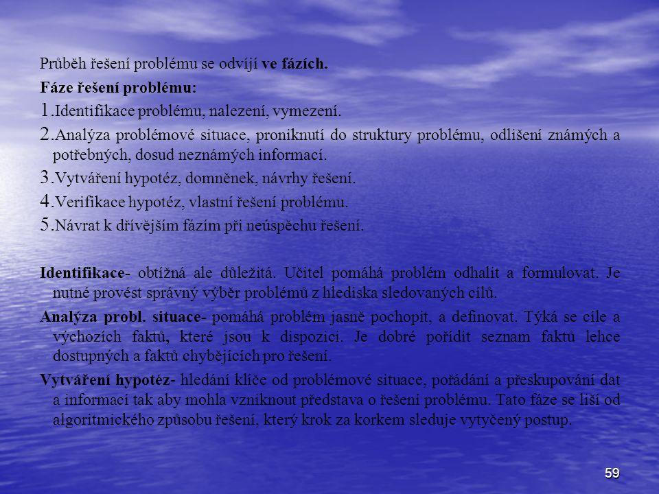 59 Průběh řešení problému se odvíjí ve fázích. Fáze řešení problému: 1. 1. Identifikace problému, nalezení, vymezení. 2. 2. Analýza problémové situace