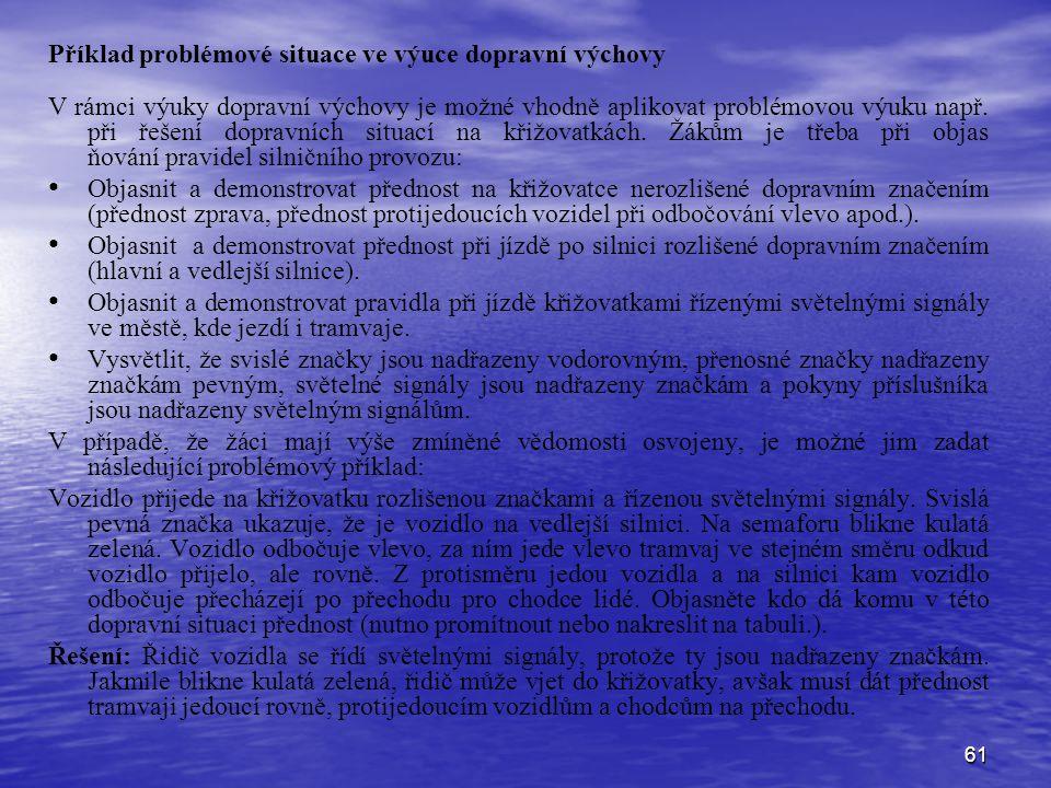 61 Příklad problémové situace ve výuce dopravní výchovy V rámci výuky dopravní výchovy je možné vhodně aplikovat problémovou výuku např. při řešení do