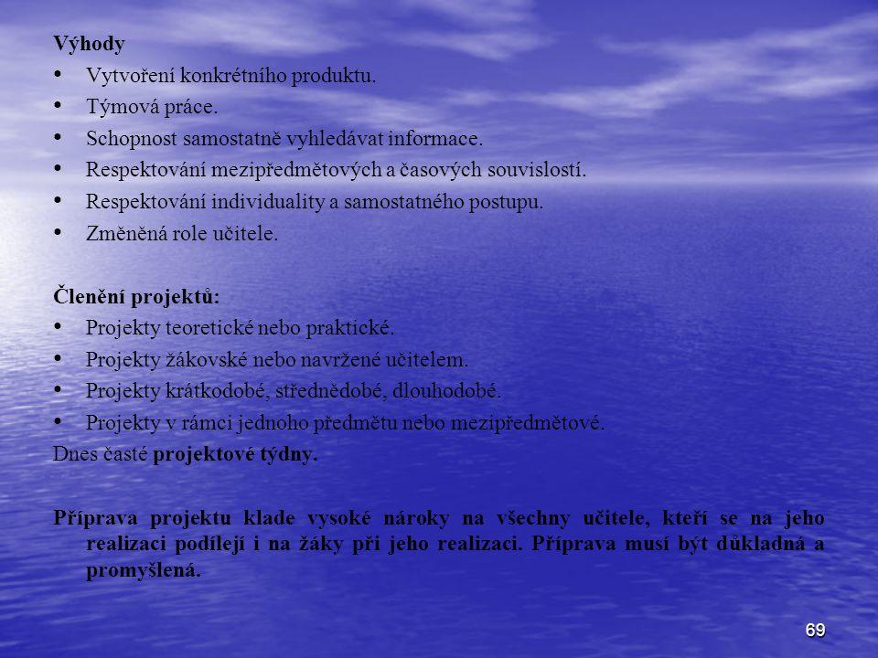 69 Výhody Vytvoření konkrétního produktu. Týmová práce. Schopnost samostatně vyhledávat informace. Respektování mezipředmětových a časových souvislost