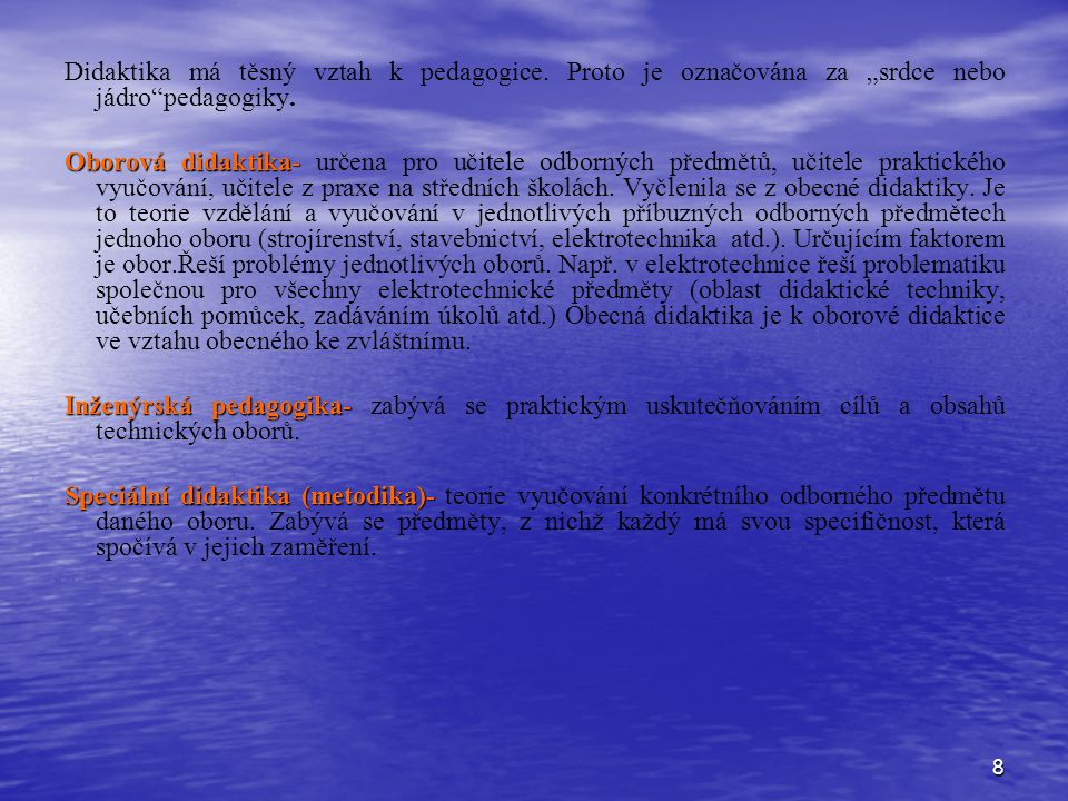 """8 Didaktika má těsný vztah k pedagogice. Proto je označována za """"srdce nebo jádro""""pedagogiky. Oborová didaktika- Oborová didaktika- určena pro učitele"""