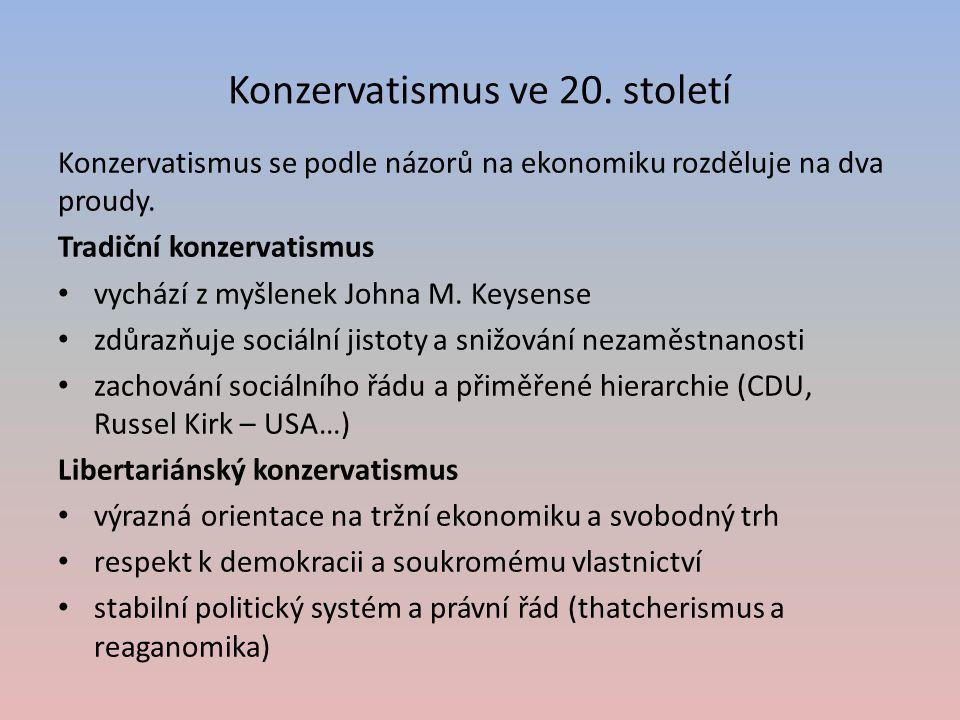 Konzervatismus ve 20. století Konzervatismus se podle názorů na ekonomiku rozděluje na dva proudy. Tradiční konzervatismus vychází z myšlenek Johna M.