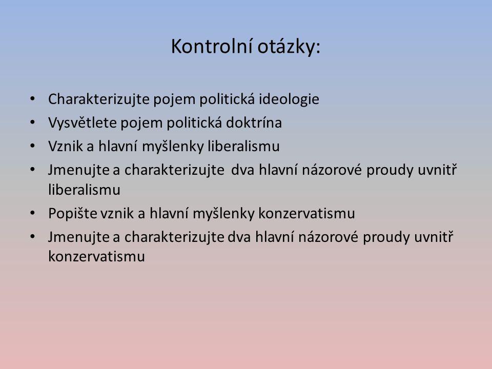 Kontrolní otázky: Charakterizujte pojem politická ideologie Vysvětlete pojem politická doktrína Vznik a hlavní myšlenky liberalismu Jmenujte a charakt