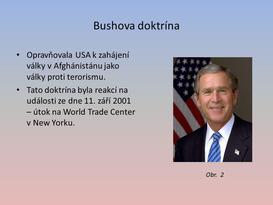 Bushova doktrína Opravňovala USA k zahájení války v Afghánistánu jako války proti terorismu. Tato doktrína byla reakcí na události ze dne 11. září 200