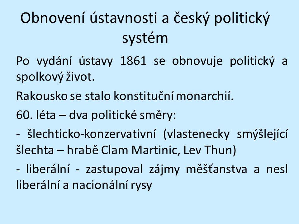 Obnovení ústavnosti a český politický systém Po vydání ústavy 1861 se obnovuje politický a spolkový život.