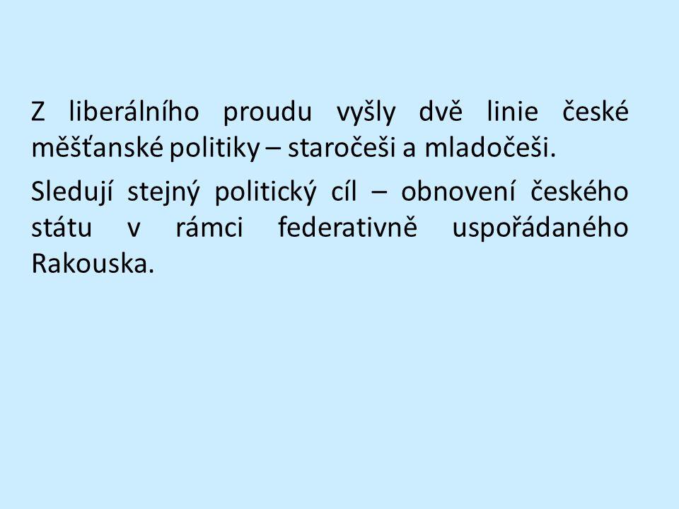 Z liberálního proudu vyšly dvě linie české měšťanské politiky – staročeši a mladočeši.