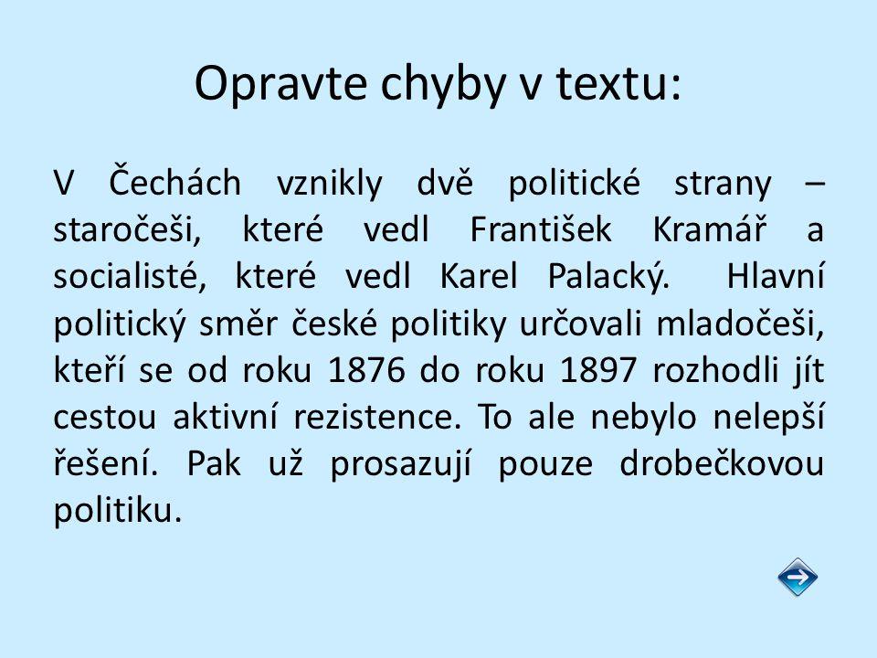 Opravte chyby v textu: V Čechách vznikly dvě politické strany – staročeši, které vedl František Kramář a socialisté, které vedl Karel Palacký.