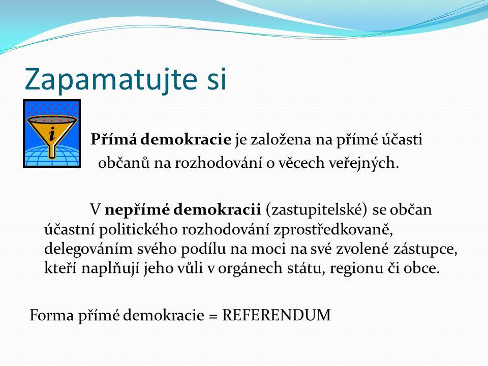 Zapamatujte si Přímá demokracie je založena na přímé účasti občanů na rozhodování o věcech veřejných. V nepřímé demokracii (zastupitelské) se občan úč