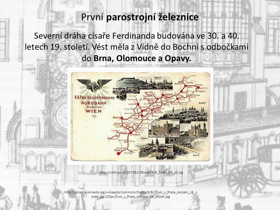 První parostrojní železnice Severní dráha císaře Ferdinanda budována ve 30. a 40. letech 19. století. Vést měla z Vídně do Bochni s odbočkami do Brna,