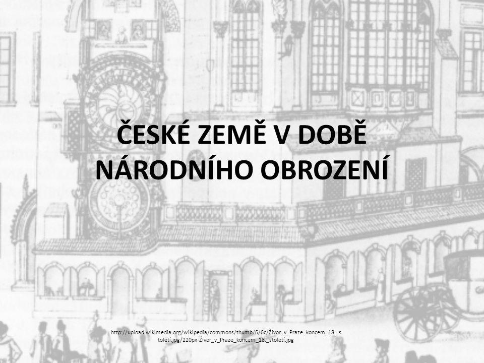 ČESKÉ ZEMĚ V DOBĚ NÁRODNÍHO OBROZENÍ http://upload.wikimedia.org/wikipedia/commons/thumb/6/6c/Živor_v_Praze_koncem_18._s toletí.jpg/220px-Živor_v_Praze_koncem_18._století.jpg