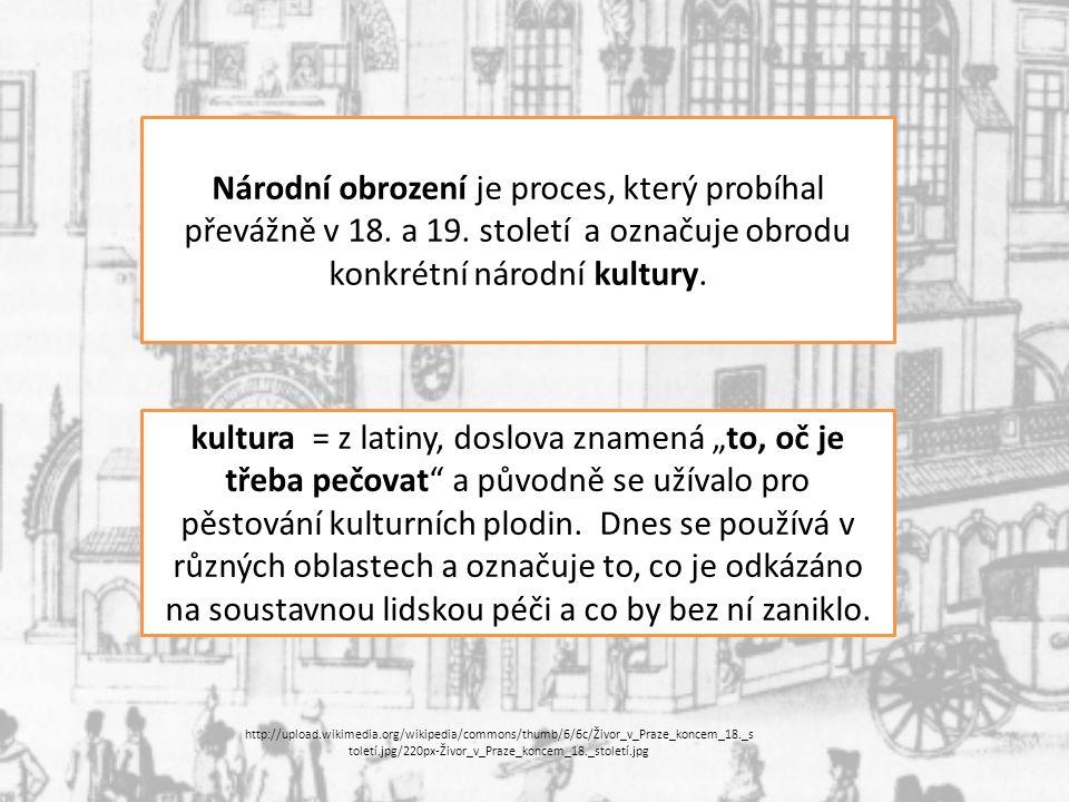 Národní obrození je proces, který probíhal převážně v 18. a 19. století a označuje obrodu konkrétní národní kultury. kultura = z latiny, doslova zname