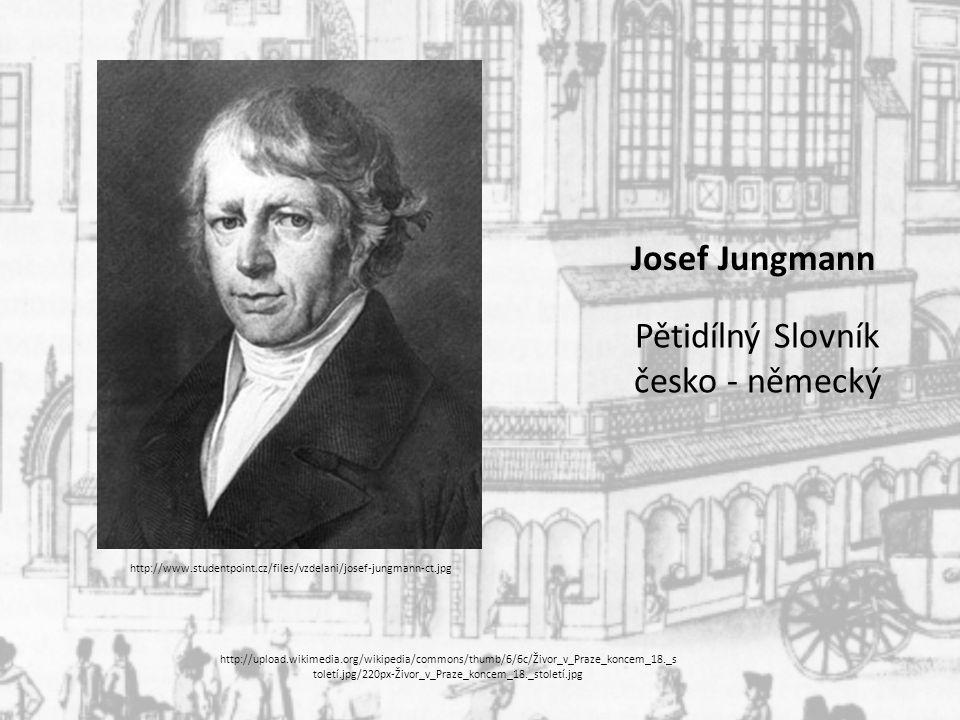Josef Jungmann Pětidílný Slovník česko - německý http://upload.wikimedia.org/wikipedia/commons/thumb/6/6c/Živor_v_Praze_koncem_18._s toletí.jpg/220px-