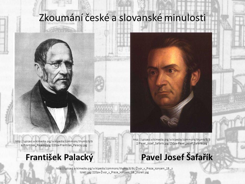 Zkoumání české a slovanské minulosti František PalackýPavel Josef Šafařík http://upload.wikimedia.org/wikipedia/commons/thumb/6/6c/Živor_v_Praze_konce