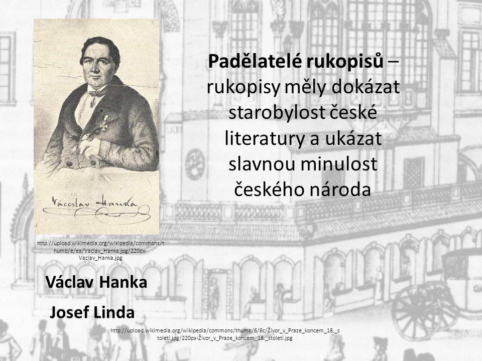 Václav Hanka Josef Linda Padělatelé rukopisů – rukopisy měly dokázat starobylost české literatury a ukázat slavnou minulost českého národa http://uplo