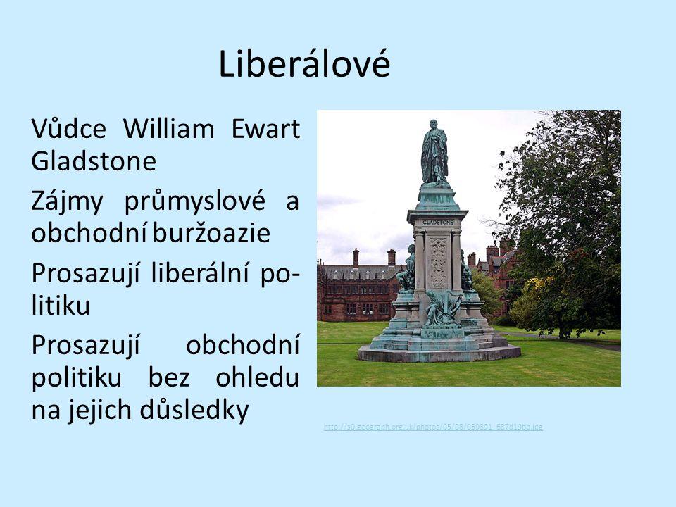 Liberálové Vůdce William Ewart Gladstone Zájmy průmyslové a obchodní buržoazie Prosazují liberální po- litiku Prosazují obchodní politiku bez ohledu na jejich důsledky http://s0.geograph.org.uk/photos/05/08/050891_687d19bb.jpg