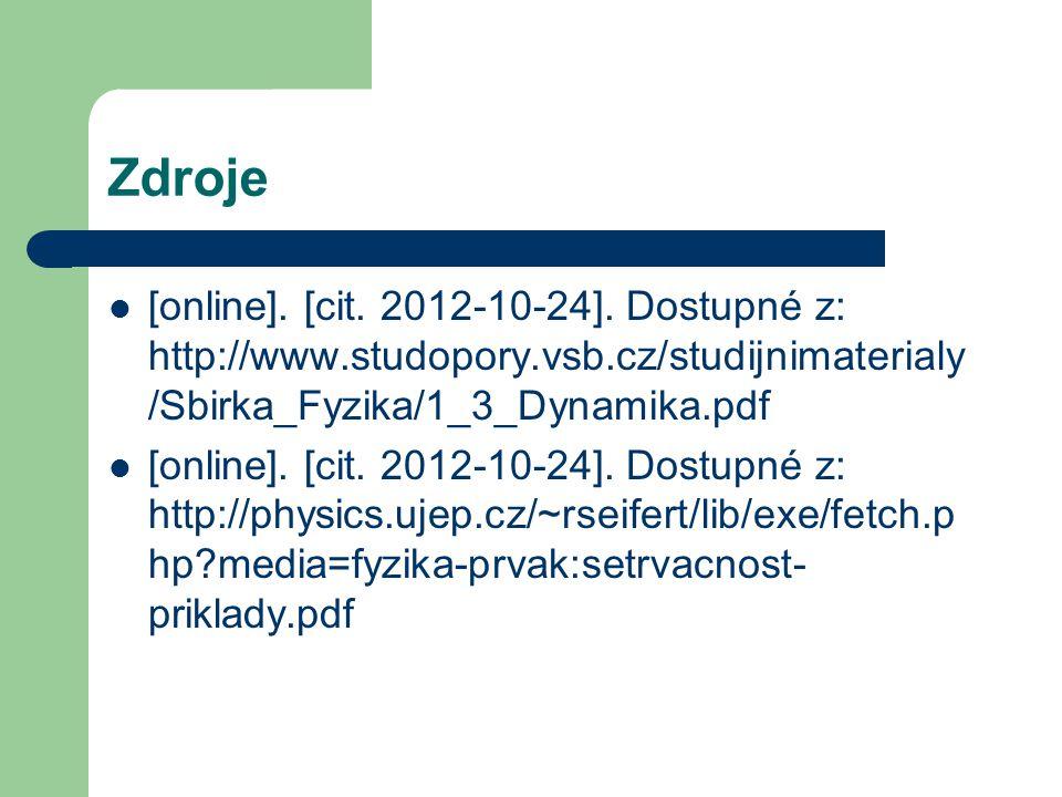 Zdroje [online]. [cit. 2012-10-24]. Dostupné z: http://www.studopory.vsb.cz/studijnimaterialy /Sbirka_Fyzika/1_3_Dynamika.pdf [online]. [cit. 2012-10-