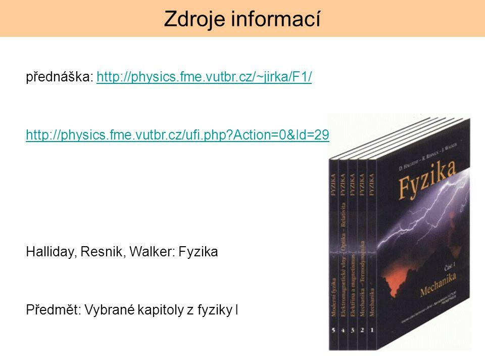 Zdroje informací přednáška: http://physics.fme.vutbr.cz/~jirka/F1/http://physics.fme.vutbr.cz/~jirka/F1/ http://physics.fme.vutbr.cz/ufi.php?Action=0&