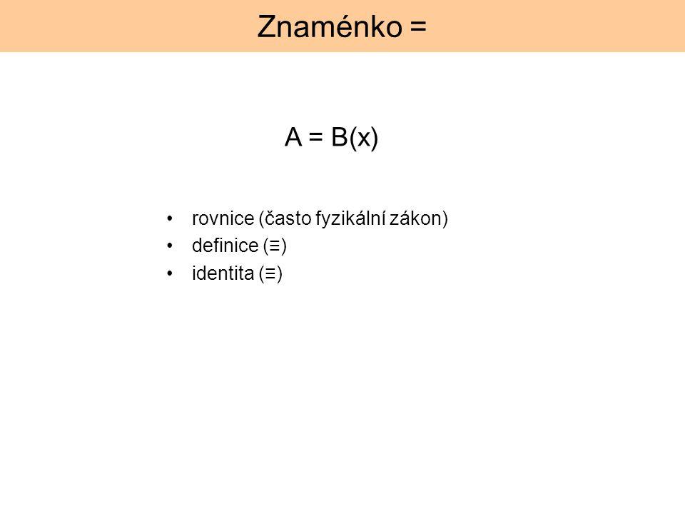 Znaménko = rovnice (často fyzikální zákon) definice (≡) identita (≡) A = B(x)