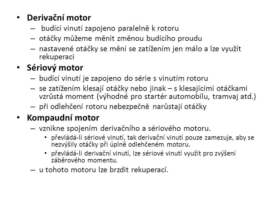 Derivační motor – budící vinutí zapojeno paralelně k rotoru – otáčky můžeme měnit změnou budícího proudu – nastavené otáčky se mění se zatížením jen m