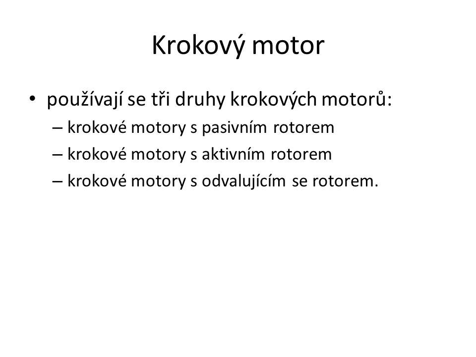 Krokový motor používají se tři druhy krokových motorů: – krokové motory s pasivním rotorem – krokové motory s aktivním rotorem – krokové motory s odva
