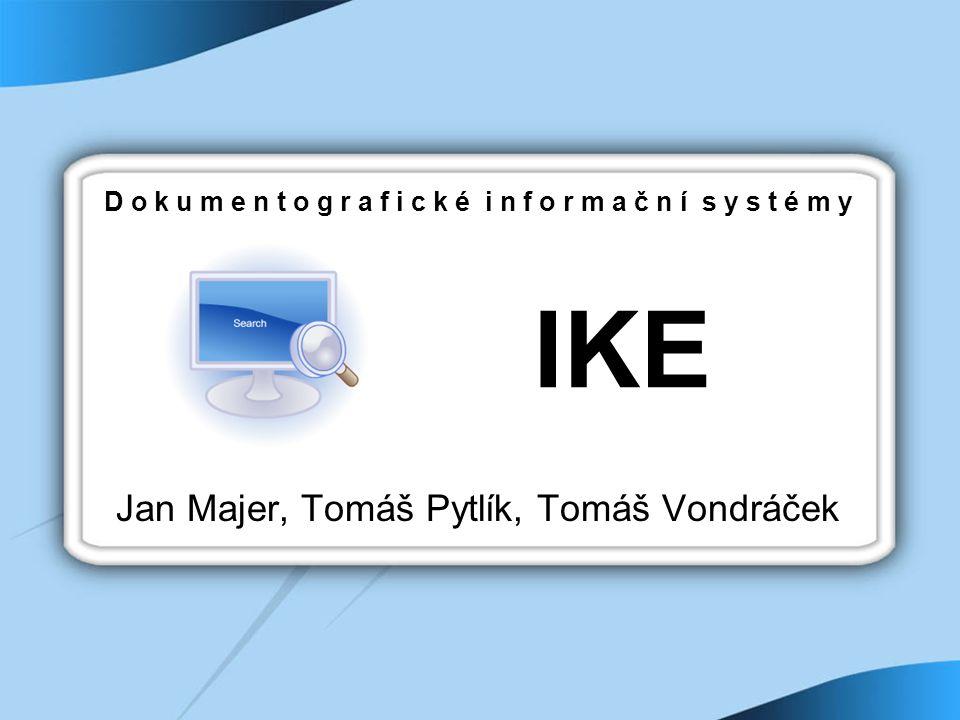 Jan Majer, Tomáš Pytlík, Tomáš Vondráček IKE D o k u m e n t o g r a f i c k é i n f o r m a č n í s y s t é m y