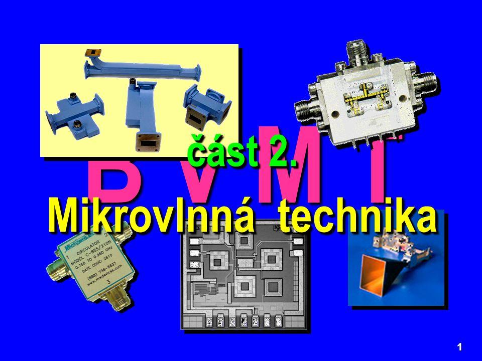 12  Realizovat miniaturní systémy pomocí obvodů s rozložený- mi parametry, neboť rozměry jednotlivých mikrovlnných prvků a obvodů jsou v přímé relaci s vlnovou délkou.
