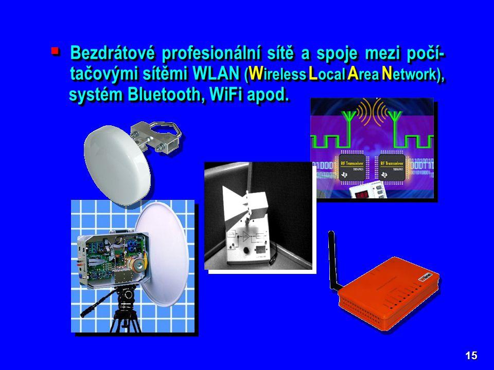 15  Bezdrátové profesionální sítě a spoje mezi počí- tačovými sítěmi WLAN ( W ireless L ocal A rea N etwork), systém Bluetooth, WiFi apod.