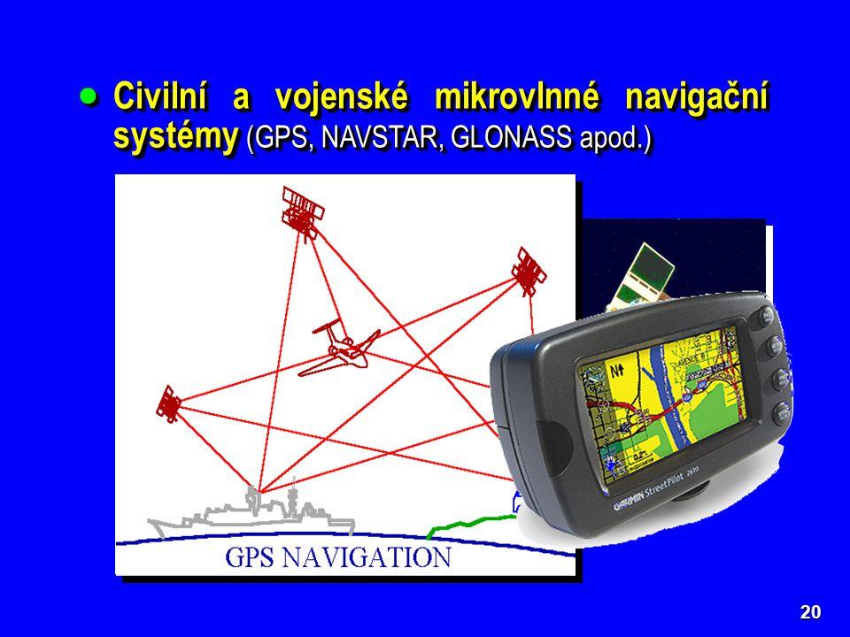  Civilní a vojenské mikrovlnné navigační systémy (GPS, NAVSTAR, GLONASS apod.) 20