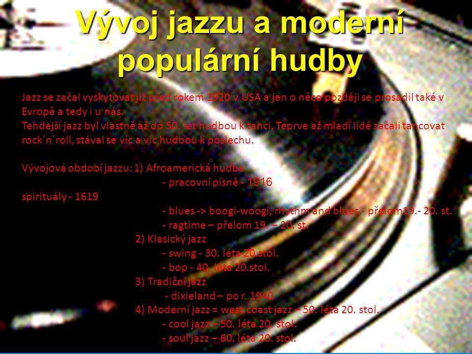 """JAZZ Hlavní znaky: 1) často splývá osoba skladatele a interpreta 2) improvizace 3) usiluje o výrazný tón 4) rytmus je vytvářen stále znějícími bicími nástroji 5) chorus = opakovaná základní melodie 6) hraje se v malých klubech či na festivalových pódiích 7) jazzmani jsou většinou diletanti (učili se sami, hudba je neživí) Hlavní světoví představitelé: Paul Robeson – spirituály Louis Armstrong – blues, swing, jazz Ray Charles – soul jazz Ella Fitzgeraldová – """"královna jazzu Duke Ellington – klasický jazz Scott Joplin – ragtime Miles Davis – jazzrock Hlavní čeští představitelé: Jaroslav Ježek – blues, jazz Luděk Hulan – soul jazz Emil Viklický – jazz vycházející z moravského folklóru Martin Kratochvíl - jazzrock"""