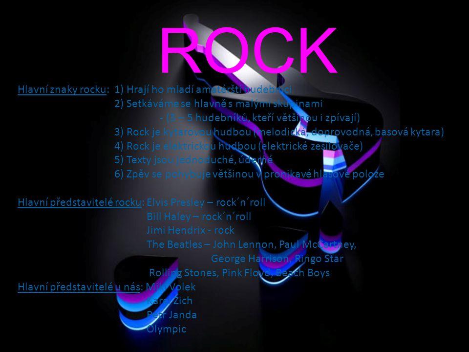 ROCK Hlavní znaky rocku: 1) Hrají ho mladí amatérští hudebníci 2) Setkáváme se hlavně s malými skupinami - (3 – 5 hudebníků, kteří většinou i zpívají)