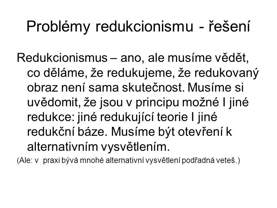 Problémy redukcionismu - řešení Redukcionismus – ano, ale musíme vědět, co děláme, že redukujeme, že redukovaný obraz není sama skutečnost. Musíme si