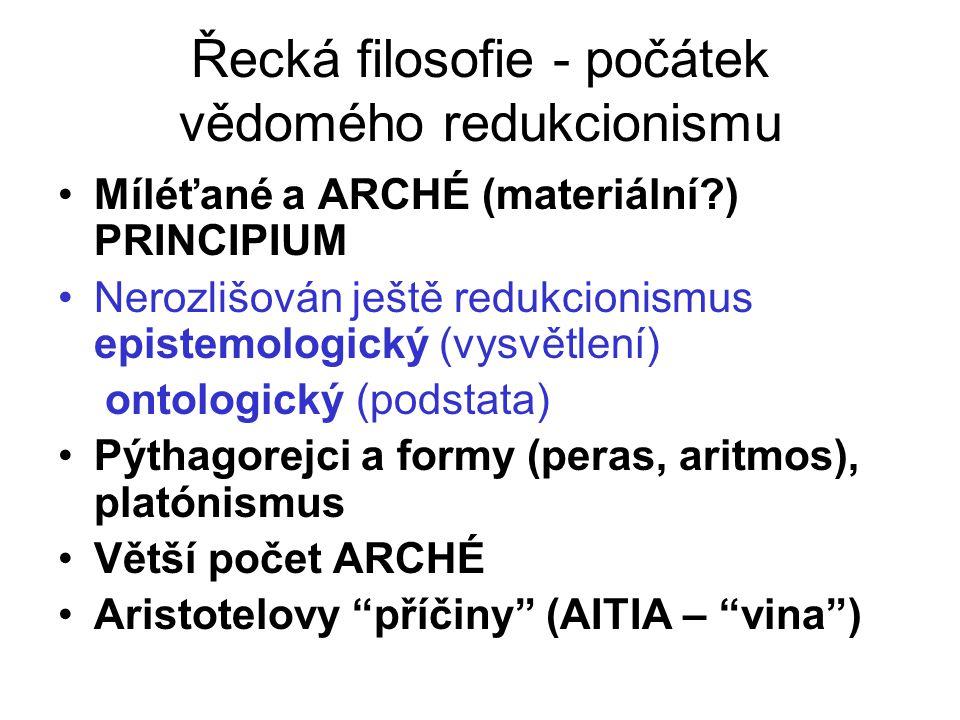 Řecká filosofie - počátek vědomého redukcionismu Míléťané a ARCHÉ (materiální?) PRINCIPIUM Nerozlišován ještě redukcionismus epistemologický (vysvětle