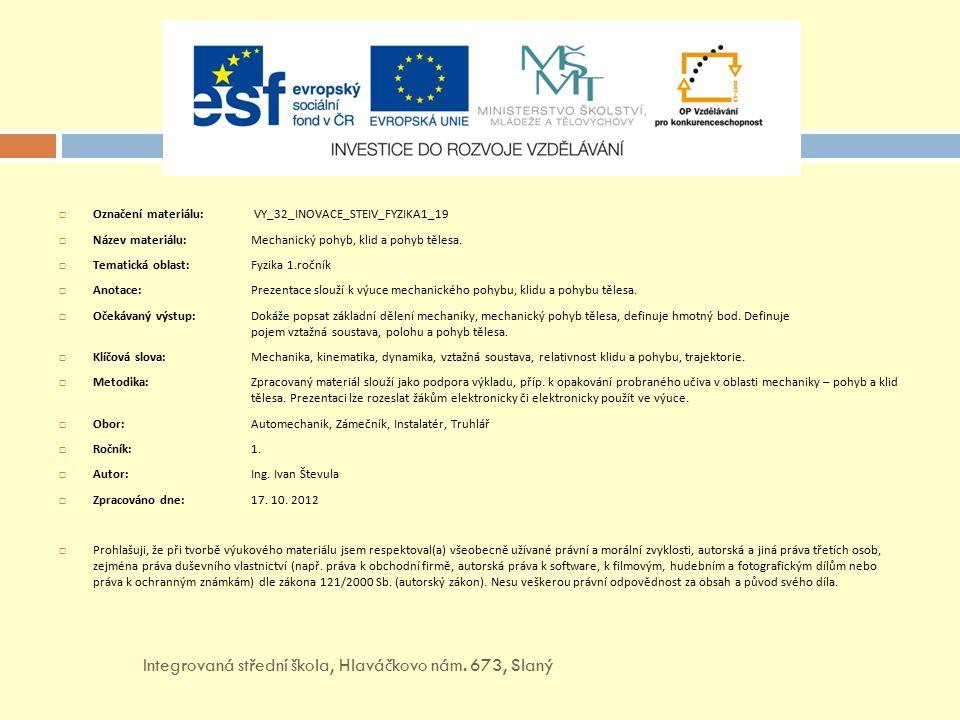  Označení materiálu: VY_32_INOVACE_STEIV_FYZIKA1_19  Název materiálu: Mechanický pohyb, klid a pohyb tělesa.  Tematická oblast:Fyzika 1.ročník  An