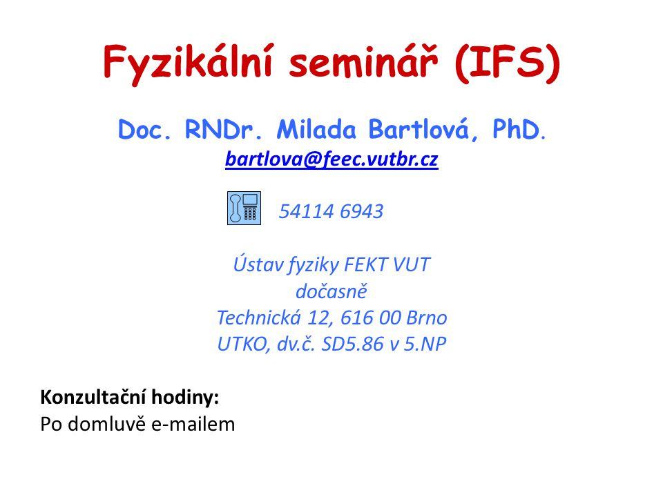 Fyzikální seminář (IFS) Doc. RNDr. Milada Bartlová, PhD.