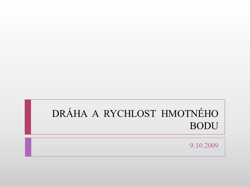 DRÁHA A RYCHLOST HMOTNÉHO BODU 9.10.2009