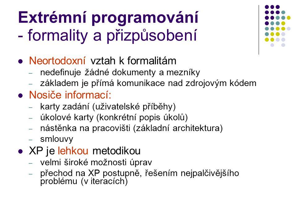 Extrémní programování - formality a přizpůsobení Neortodoxní vztah k formalitám – nedefinuje žádné dokumenty a mezníky – základem je přímá komunikace